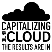 Capitalizing on the Cloud: The Results Are In!