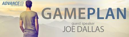 ADVANCE | GAME PLAN with Joe Dallas