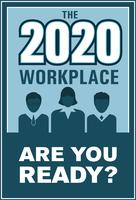 The 2020 Workplace, are You Ready?