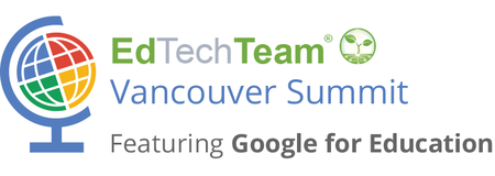 EdTechTeam Vancouver Summit featuring Google for Educat...