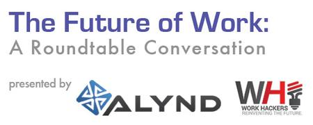 Alynd Presents: The Future Of Work Roundtable & Work...