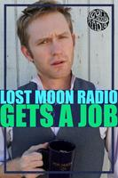 Lost Moon Radio Gets a Job