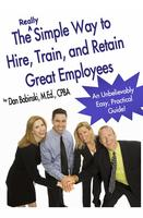 read The Really Simple Way to Hire, Train, and Retain...