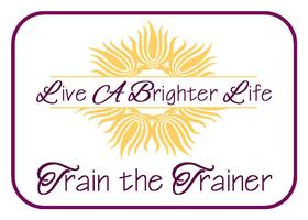 Live a Brighter Life | In-Person Train the Trainer...