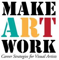 Make.Art.Work. Strategies for Visual Artists~Making A...