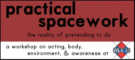Practical Spacework - An acting workshop w/ Kevin...