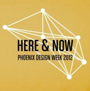 Here & Now: Phoenix Design Week Conference 2012