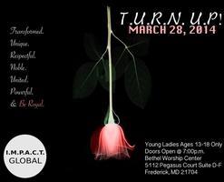 I.M.P.A.C.T. Global hosts...T.U.R.N. U.P. & Be Royal!