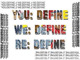 YOU:DEFINE WE:DEFINE RE:DEFINE