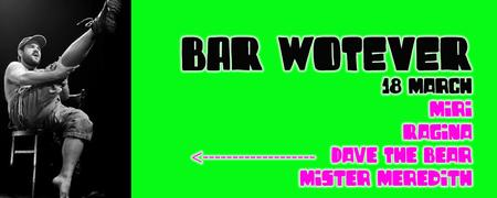 Bar Wotever 18 March