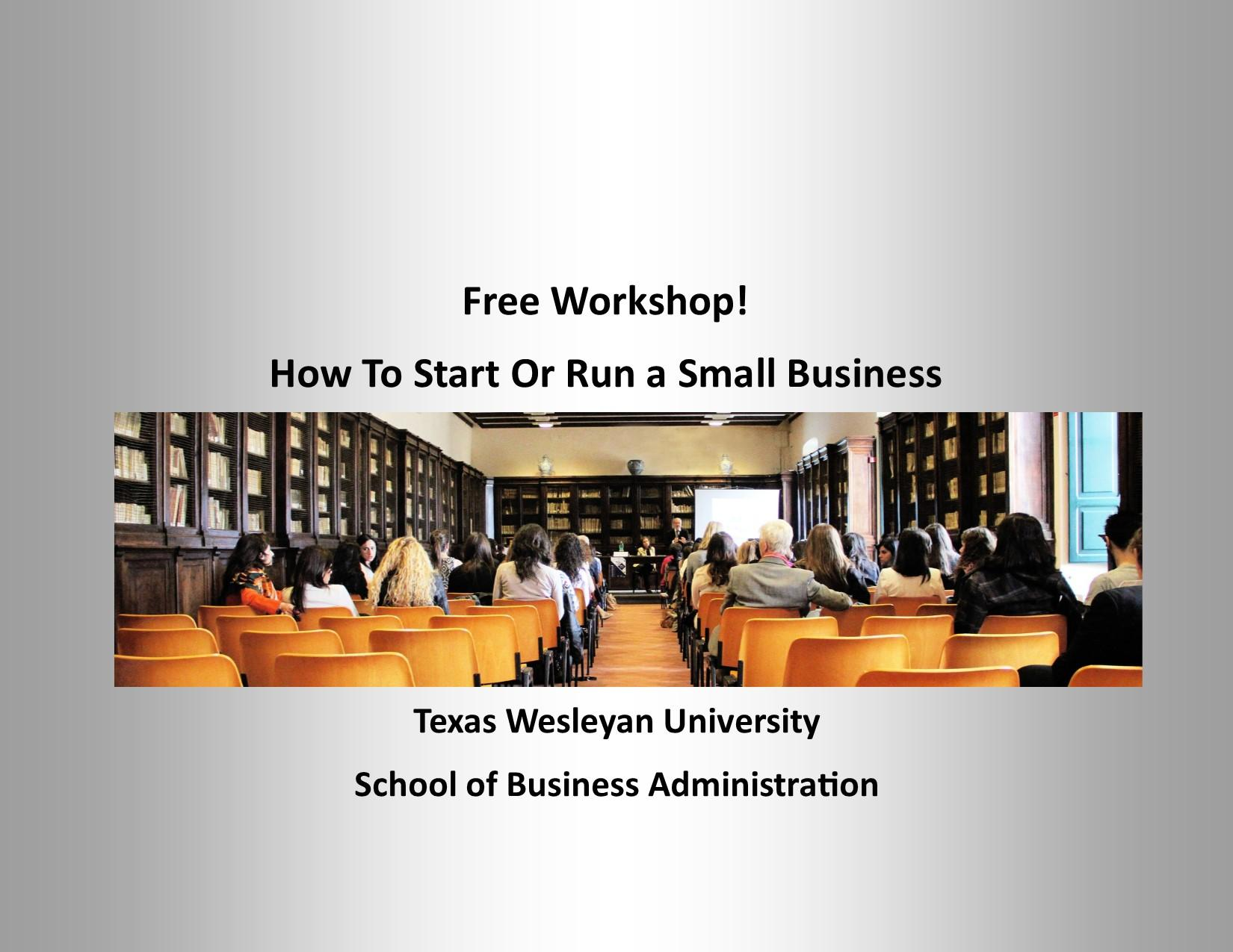 FREE Small Business Workshop in Ft Worth- How To Start Or Run A Small Business (presented by Texas Wesleyan University))