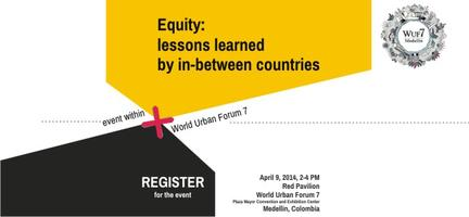 Equity: lessons learned by in-between countries @ WUF 7