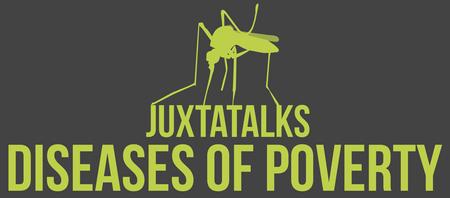 JuxtaTalks: Diseases of Poverty