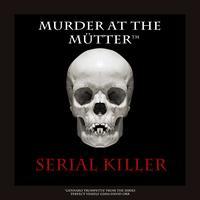 Murder at the Mütter™: Serial Killer