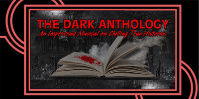 The Dark Anthology: An Improvised Musical on Chilling...