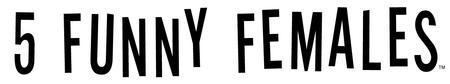 5 Funny Females:  SATURDAY, MAY 3