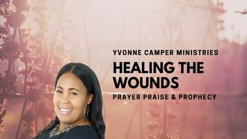 HEALING THE WOUNDS - Prayer, Praise and Prophecy