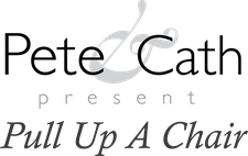 Pete & Cath Present (A 'Pull Up A Chair' Event) logo