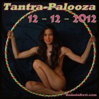 TANTRA-PALOOZA Festival 12~12~12!