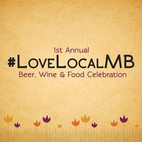 1st Annual #LoveLocalMB Beer, Wine and Food Celebration
