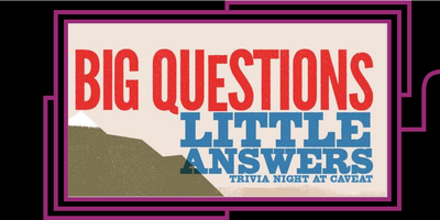 Big Questions Little Answers: Trivia at Caveat