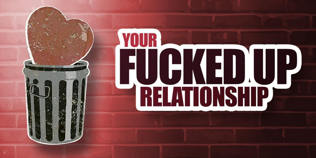 Your Fucked Up Relationship