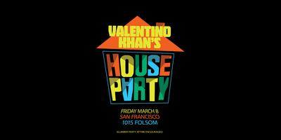 VALENTINO KHAN's HOUSE PARTY at 1015 FOLSOM