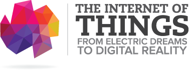 """Internet of Things - """"From Electric Dreams to Digital..."""