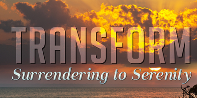 TRANSFORM: Surrendering To Serenity