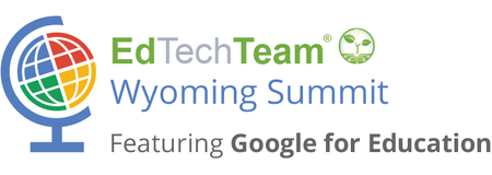 EdTechTeam Wyoming Summit featuring Google for Educatio...