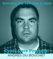 Cynic Cave Presents: Andres du Bouchet