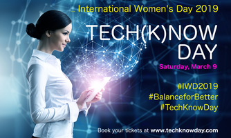 INTERNATIONAL WOMEN'S DAY 2019 - TECH(K)NOW DAY - Saturday, MARCH 9, 9am to 5pm