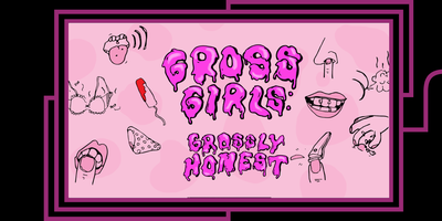 Gross Girls: an unladylike variety show