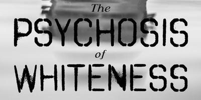 The Psychosis of Whiteness - East London Premiere