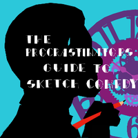 The Procrastinator's Guide to Sketch Comedy