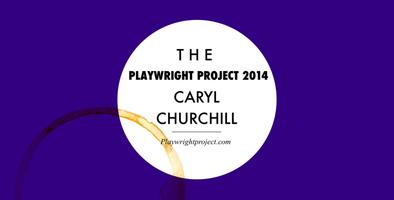 The Playwright Project 2014: Caryl Churchill