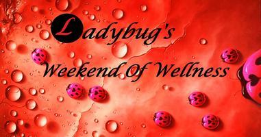 LADYBUG'S WEEKEND OF WELLNESS