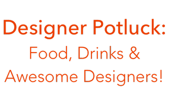 Designer Potluck: Food, Drinks, and Design-Focused...