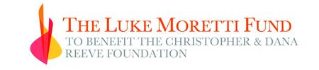 The Luke Moretti Fund to Benefit The Christopher & Dana Reeve Foundation