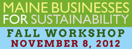 Maine Businesses for Sustainability Fall Workshop 2012