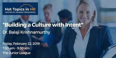 Hot Topics in HR: Building a Culture With Intent