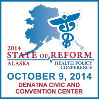 2014 Alaska State of Reform Health Policy Conference