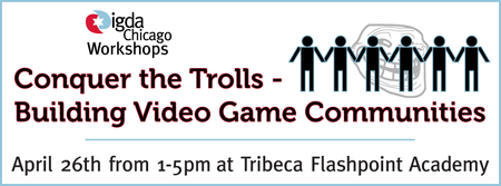 Conquer the Trolls - Building Video Game Communities