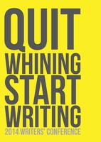 The Quit Whining Start Writing 2014 Writers' Conference