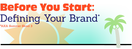 Before You Start: Defining Your Brand (AKA: Summer Skool 3)