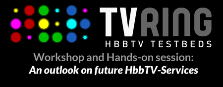 """TV-RING Workshop: """"An outlook on future HbbTV-Services"""""""