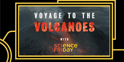 Voyage to the Volcanoes with Science Friday