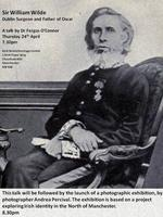 Irish History Talk- Sir William Wilde, Dublin Surgeon...