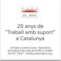 """"""" 25 anys de """"Treball amb Suport a Catalunya"""""""
