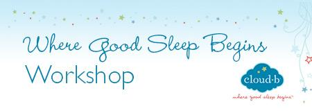 Where Good Sleep Begins Workshop - Sleep Solutions for...